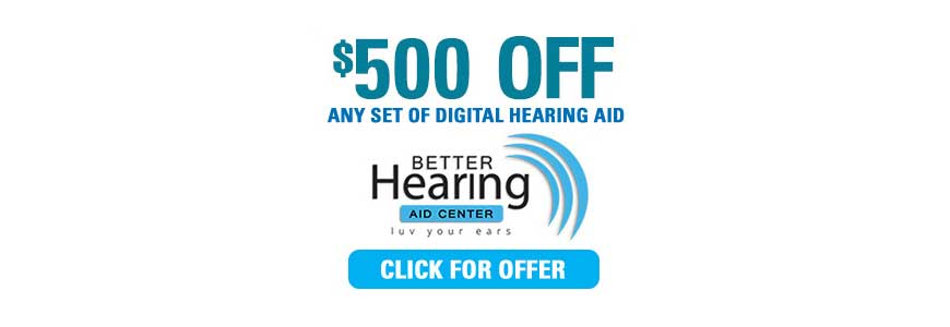 $500 off any set of digital hearing aids - Better Hearing Aid Center